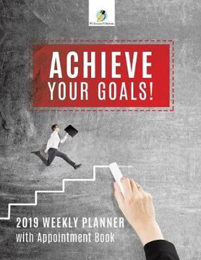 Achieve Your Goals! 2019 Weekly Planner with Appointment Book - Journals and Notebooks