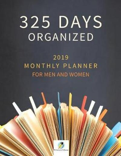 325 Days Organized 2019 Monthly Planner for Men and Women - Journals and Notebooks