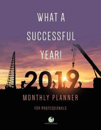 What a Successful Year! 2019 Monthly Planner for Professionals - Journals and Notebooks