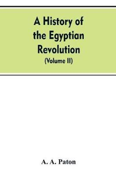 A History of the Egyptian Revolution, from the Period of the Mamelukes to the Death of Mohammed Ali - A a Paton