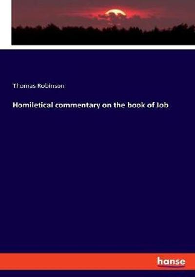 Homiletical Commentary on the Book of Job - Thomas Robinson