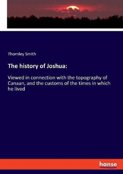 The History of Joshua - Thornley Smith