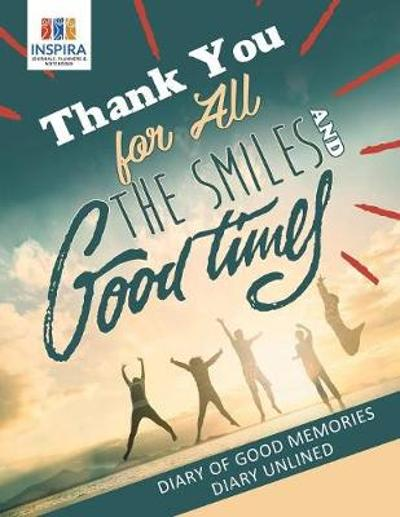 Thank You for All the Smiles and Good Times Diary of Good Memories Diary Unlined - Planners & Notebooks Inspira Journals