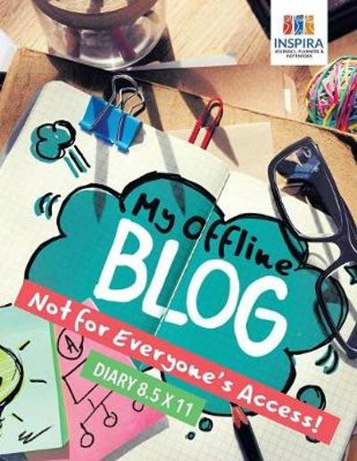 My Offline Blog Not for Everyone's Access! Diary 8.5 x 11 - Planners & Notebooks Inspira Journals