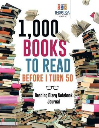1,000 Books to Read Before I Turn 50 Reading Diary Notebook Journal - Planners & Notebooks Inspira Journals