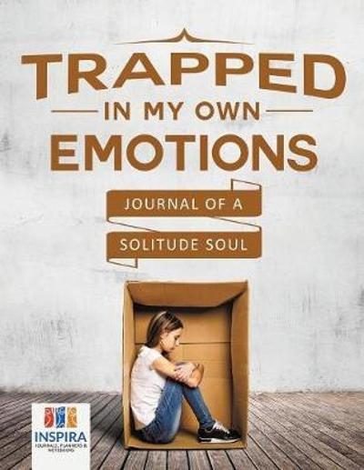 Trapped in My Own Emotions Journal of a Solitude Soul - Planners & Notebooks Inspira Journals