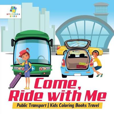 Come, Ride with Me Public Transport Kids Coloring Books Travel - Educando Kids