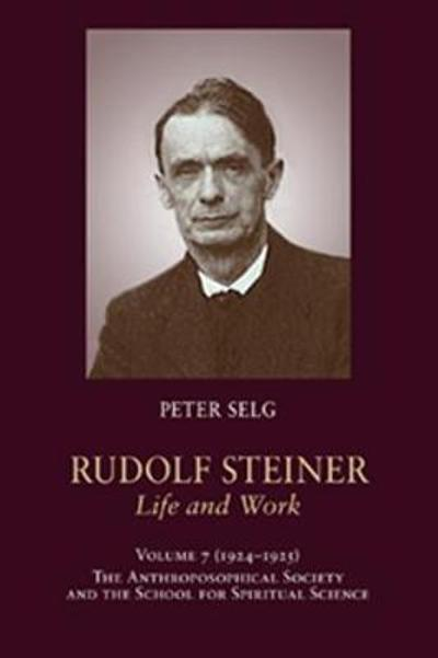 Rudolf Steiner, Life and Work - Peter Selg