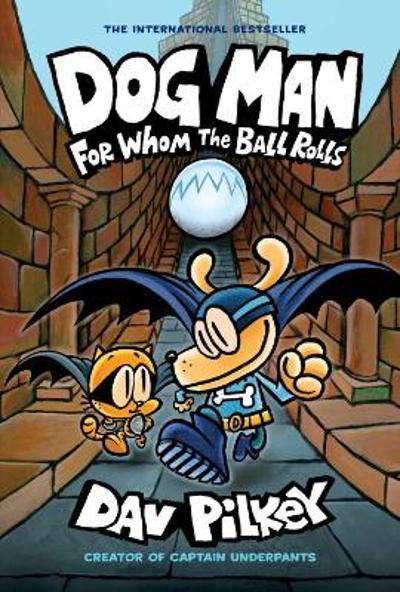 Dog Man 7: For Whom the Ball Rolls - Dav Pilkey