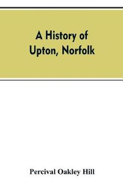 A history of Upton, Norfolk - Percival Oakley Hill