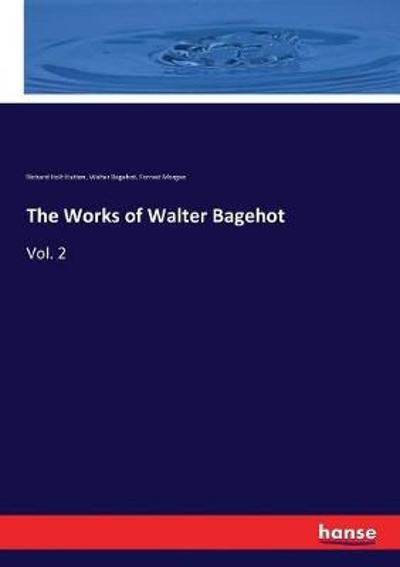 The Works of Walter Bagehot - Walter Bagehot