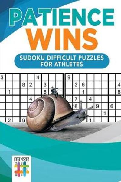 Patience Wins Sudoku Difficult Puzzles for Athletes - Senor Sudoku