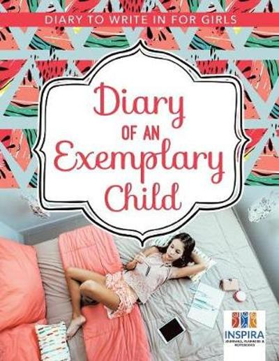 Diary of an Exemplary Child Diary to Write In for Girls - Planners & Notebooks Inspira Journals