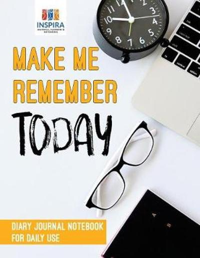 Make Me Remember Today Diary Journal Notebook for Daily Use - Planners & Notebooks Inspira Journals
