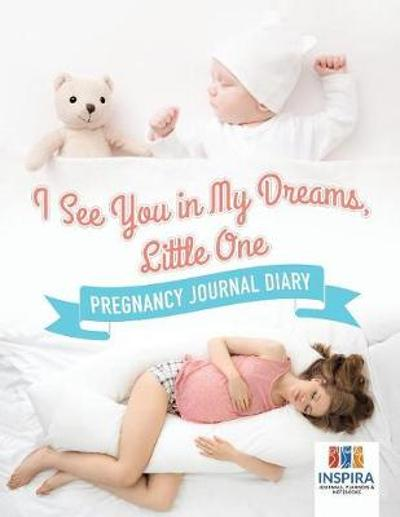 I See You in My Dreams, Little One Pregnancy Journal Diary - Planners & Notebooks Inspira Journals