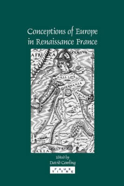 Conceptions of Europe in Renaissance France - David Cowling