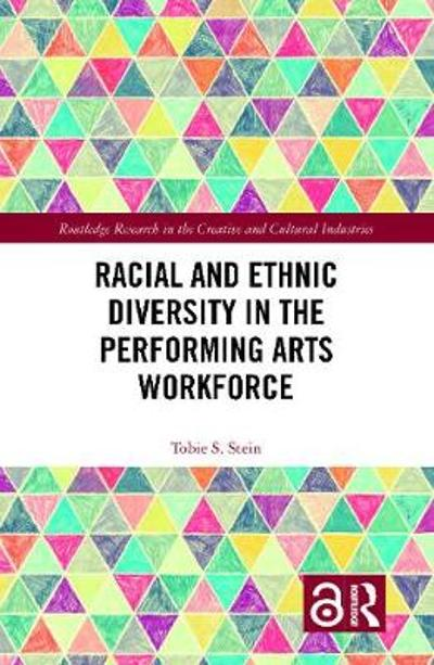 Racial and Ethnic Diversity in the Performing Arts Workforce - Tobie S. Stein