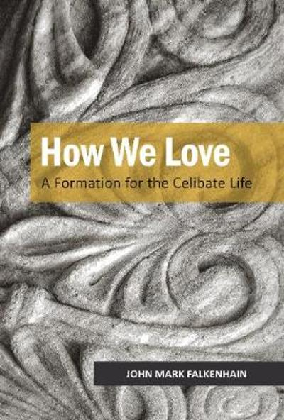 How We Love - John Mark Falkenhain, OSB