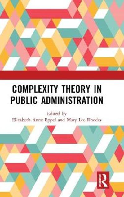 Complexity Theory in Public Administration - Elizabeth Anne Eppel