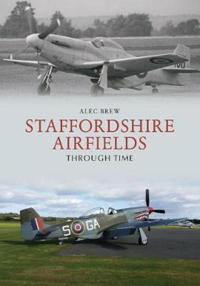 Staffordshire Airfields Through Time - Alec Brew