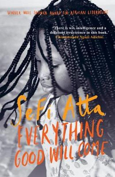 Everything Good Will Come - Sefi Atta