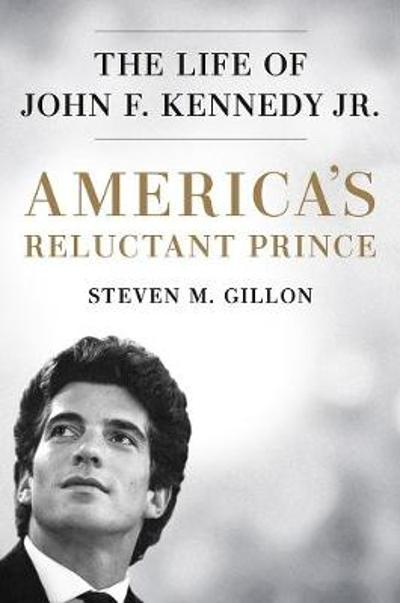 America's Reluctant Prince - Steven M. Gillon