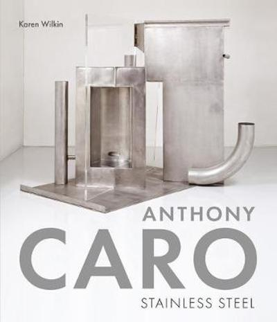 Anthony Caro - Karen Wilkin