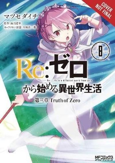 re:Zero Starting Life in Another World, Chapter 3: Truth of Zero, Vol. 8 (manga) - Tappei Nagatsuki