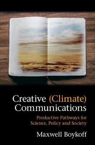 Creative (Climate) Communications - Maxwell Boykoff