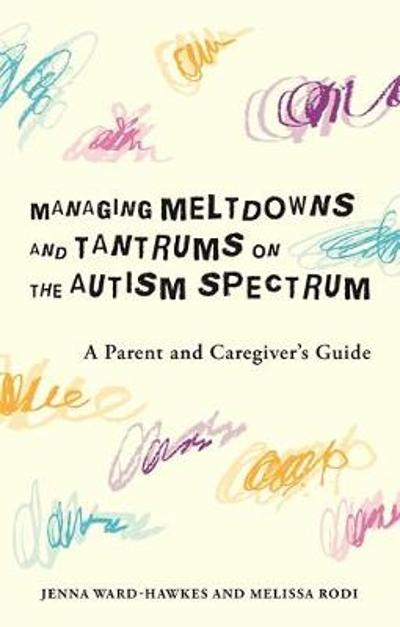 Managing Meltdowns and Tantrums on the Autism Spectrum - Jenna Ward-Hawkes