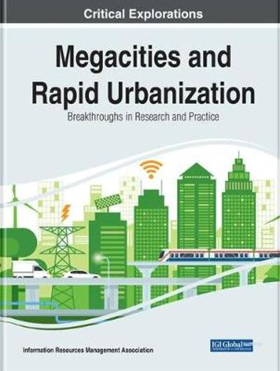 Megacities and Rapid Urbanization - Information Resources Management Association