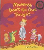 Mummy Don't Go Out Tonight - Sally Gardner Sally Gardner