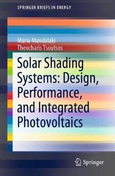 Solar Shading Systems: Design, Performance, and Integrated Photovoltaics - Maria Mandalaki