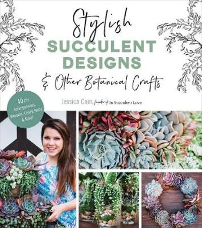 Stylish Succulent Designs - Jessica Cain