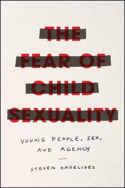 The Fear of Child Sexuality - Steven Angelides