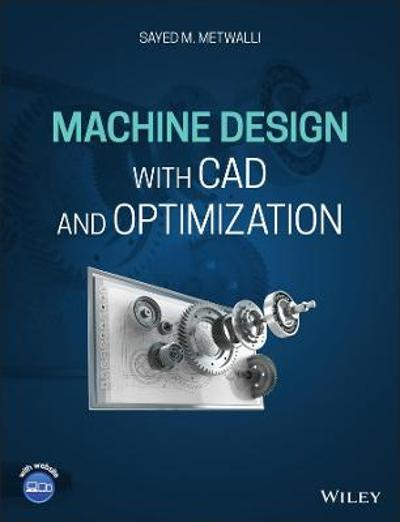 Machine Design with CAD and Optimization - Sayed M. Metwalli