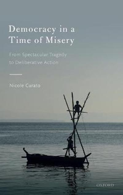 Democracy in a Time of Misery - Nicole Curato