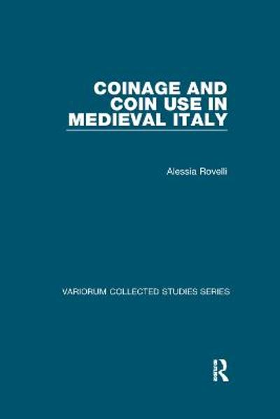 Coinage and Coin Use in Medieval Italy - Alessia Rovelli