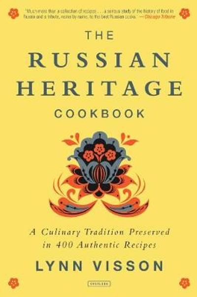 The Russian Heritage Cookbook: A Culinary Tradition in Over 400 Recipes - Lynn Visson