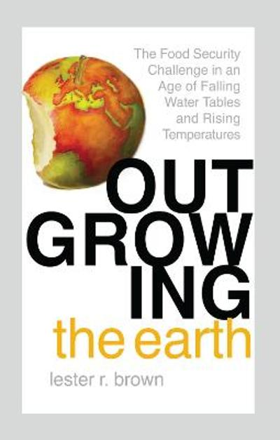 Outgrowing the Earth - Lester R. Brown