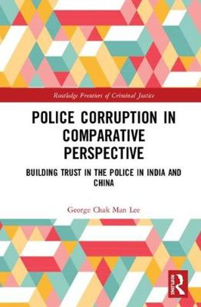 Police Corruption in Comparative Perspective - George Chak Man Lee