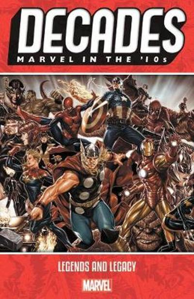 Decades: Marvel In The 10s - Legends And Legacy - Brian Michael Bendis