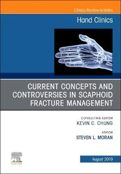 Current Concepts and Controversies in Scaphoid Fracture Management, An Issue of Hand Clinics - Steven L. Moran