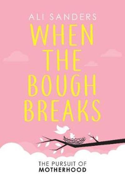 When the Bough Breaks - Ali Sanders
