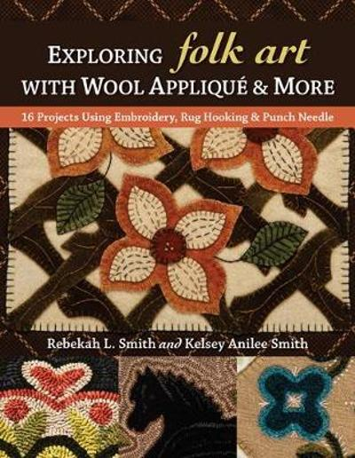Exploring Folk Art with Wool Applique & More - Rebekah L. Smith