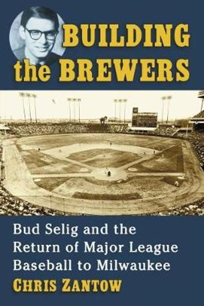 Building the Brewers - Chris Zantow