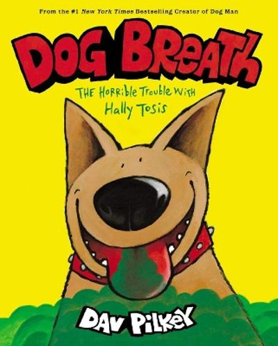 Dog Breath: The Horrible Trouble with Hally Tosis (NE) - Dav Pilkey