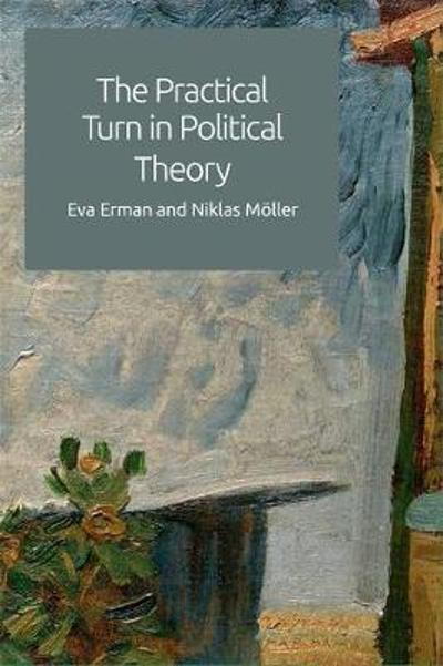 The Practical Turn in Political Theory - Eva Erman
