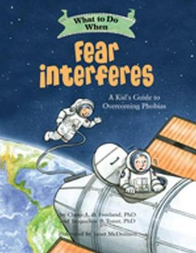 What to Do When Fear Interferes - Claire A. B. Freeland