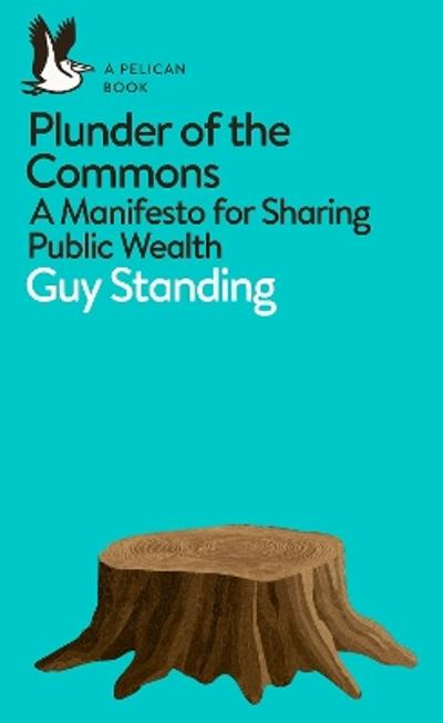 Plunder of the Commons - Guy Standing
